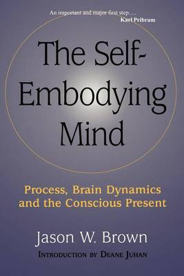 The Self-embodying Mind: Process, Brain Dynamics and the Conscious Present (Paperback)