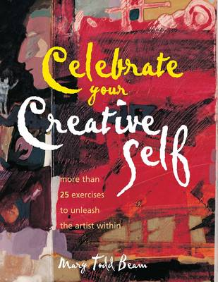 Celebrate Your Creative Self: More Than 25 Exercises to Unleash the Artist within (Hardback)