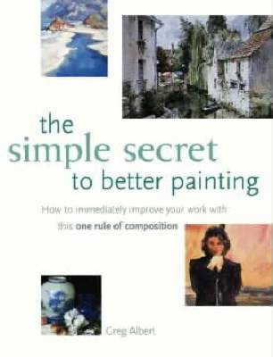 The Simple Secret to Better Painting (Paperback)