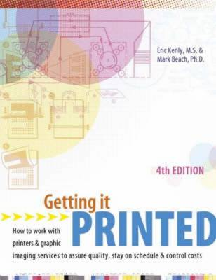 Getting it Printed: How to Work with Printers and Graphic Imaging Services to Assure Quality, Stay on Schedule and Control Costs (Paperback)
