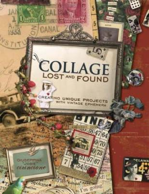 Collage Lost and Found: Creating Unique Projects with Vintage Ephemera (Paperback)