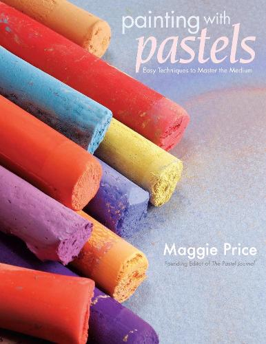 Painting with Pastels: Easy Techniques to Master the Medium (Paperback)