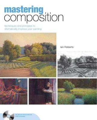 Mastering Composition: Techniques and Principles to Dramatically Improve Your Painting (Hardback)