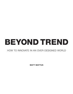 Beyond Trend: How to Innovate in an Over-designed World (Hardback)