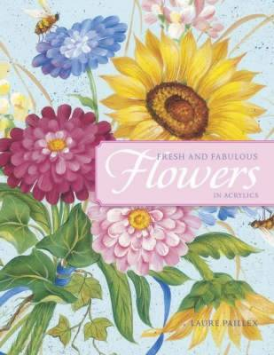 Fresh and Fabulous Flowers in Acrylics: 20 Garden-Fresh Floral Designs (Paperback)
