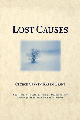 Lost Causes: The Romantic Attraction of Defeated Yet Unvanqhished Men and Movements (Paperback)