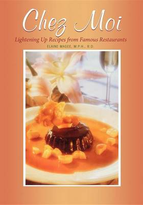 Chez Moi: Lightening Up Recipes from Famous Restaurants (Paperback)