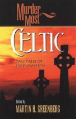 Murder Most Celtic: Tall Tales of Irish Mayhem (Paperback)