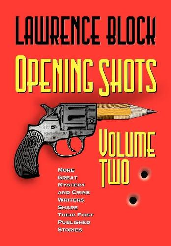 Opening Shots - Volume Two: More Great Mystery and Crime Writers Share Their First Published Stories (Paperback)
