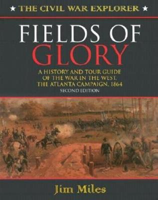 Fields of Glory: A History and Tour Guide of the War in the West, the Atlanta Campaign, 1864 (Paperback)