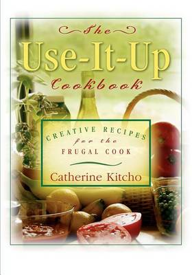 The Use-It-Up Cookbook: Creative Recipes for the Frugal Cook (Paperback)