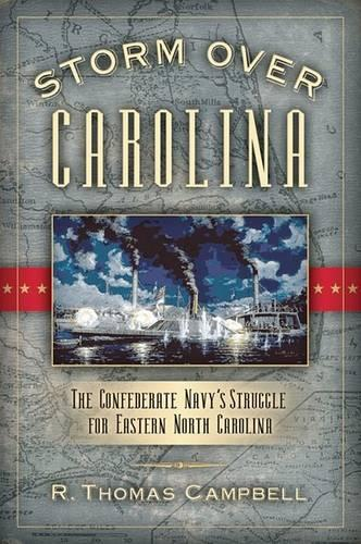 Storm Over Carolina: The Confederate Navy's Struggle for Eastern North Carolina (Paperback)