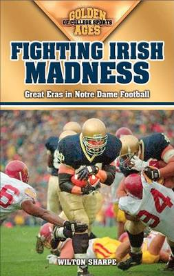 Fighting Irish Madness: Great Eras in Notre Dame Football (Paperback)