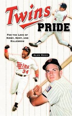 Twins Pride: For the Love of Kirby, Kent, and Killebrew (Paperback)