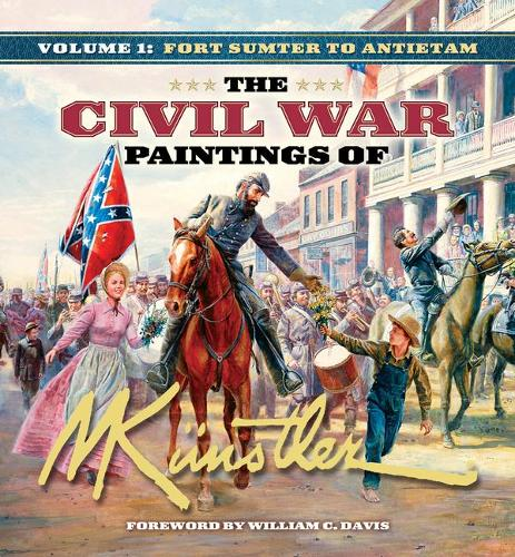 The The Civil War Paintings of Mort Kunstler: The Civil War Paintings of Mort Kunstler Fort Sumter to Antietam v. 1 - Civil War Paintings (Hardback)
