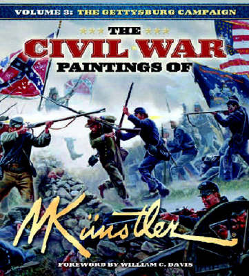 The The Civil War Paintings of Mort Kunstler: The Civil War Paintings of Mort Kunstler The Gettysburg Campaign v. 3 - Civil War Paintings 3 (Hardback)