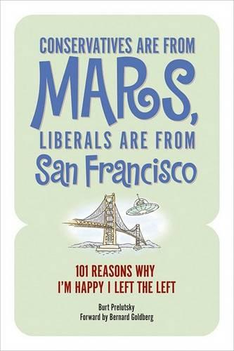 Conservatives Are from Mars, Liberals Are from San Francisco (Paperback)