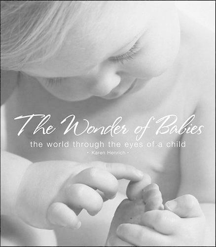 The Wonder of Babies: The World Through the Eyes of a Child (Hardback)