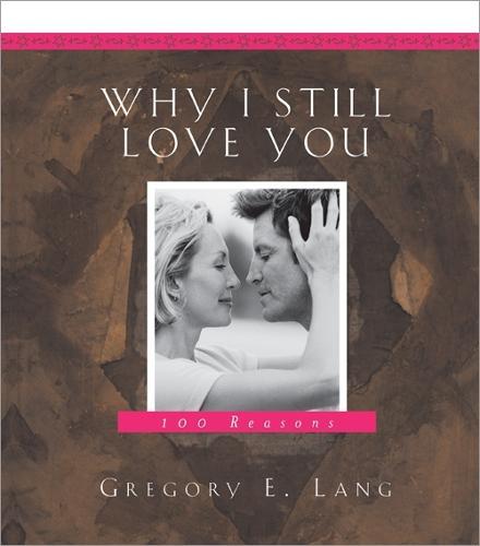 Why I Still Love You: 100 Reasons (Hardback)