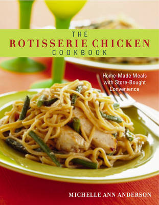 Rotisserie Chicken Cookbook: Home Made Meals with Store Bought Convenience (Paperback)