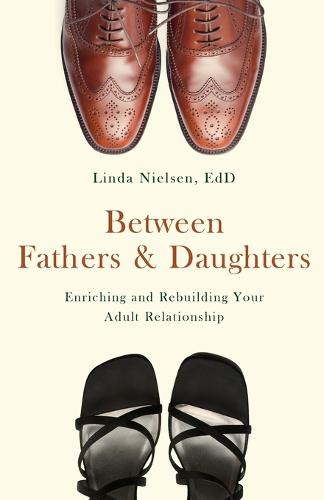 Between Fathers and Daughters: Enriching and Rebuilding Your Adult Relationships (Paperback)