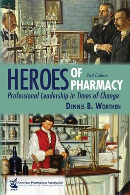 Heroes of Pharmacy: Professional Leadership in Times of Change (Hardback)