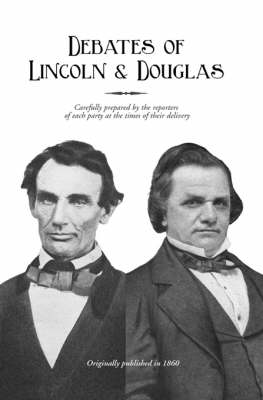 Political Debates Between Hon. Abraham Lincoln and Hon. Stephen A Douglas (Hardback)