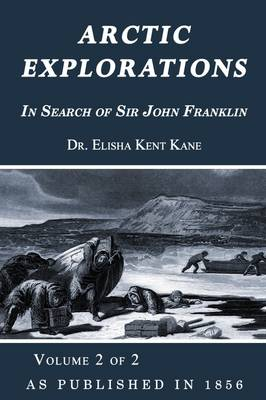 Arctic Explorations: v. 2: In Search of Sir John Franklin (Paperback)