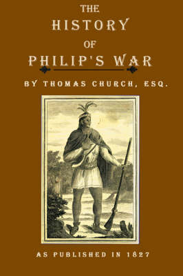 The History of Philip's War: Commonly Called the Great Indian War of 1675 and 1676 (Hardback)
