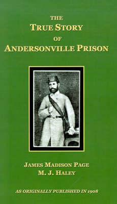 The True Story of Andersonville Prison (Hardback)