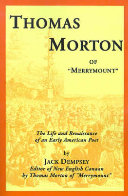 """Thomas Morton of """"Merrymount"""": The Life and Renaissance of an Early American Poet (Paperback)"""