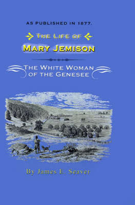 The Life of Mary Jemison: Deh-He-Wa-MIS the White Woman of the Genesee (Hardback)