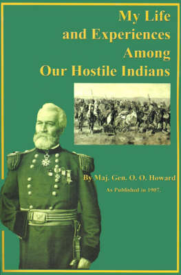 My Life and Experiences Among Our Hostile Indians: A Record of Personal Observations, Adventures, and Campaigns Among the Indians of the Great West (Paperback)