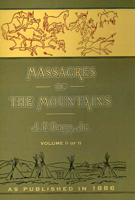 Massacres of the Mountains: A History of the Indian Wars of the Far West Volume II (Hardback)