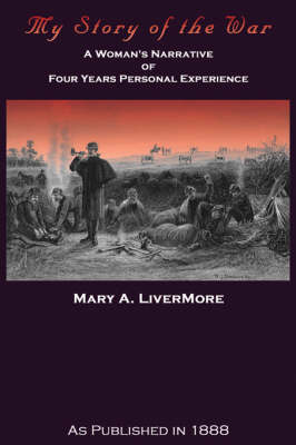 My Story of the War: A Woman's Narrative of Four Years Personal Experience (Hardback)