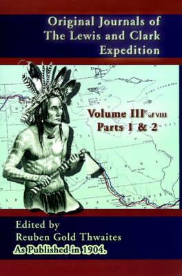 Original Journals of the Lewis and Clark Expedition: 1804-1806, Part 1 & 2 - Journals of the Lewis and Clark Expedition 3 (Hardback)