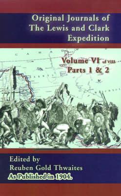 Original Journals of the Lewis and Clark Expedition Vol 6: 1804-1806, Parts 1 & 2 - Journals of the Lewis and Clark Expedition 6 (Hardback)
