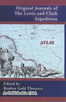 Atlas Accompanying the Original Journals of the Lewis and Clark Expedition 1804-1806 - Journals of the Lewis and Clark Expedition 8 (Hardback)