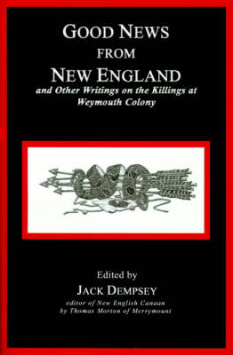 Good News from New England: And Other Writings on the Killings at Weymouth Colony (Paperback)