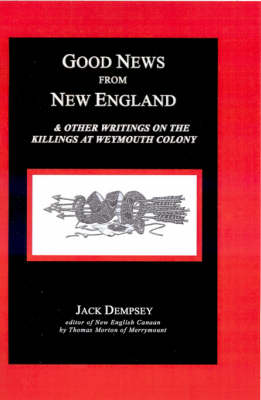 Good News from New England: And Other Writings on the Killings at Weymouth Colony (Hardback)