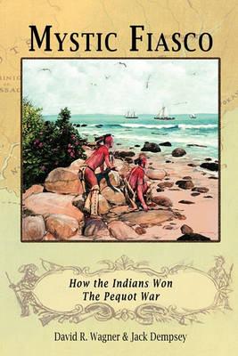 Mystic Fiasco How the Indians Won The Pequot War (Paperback)