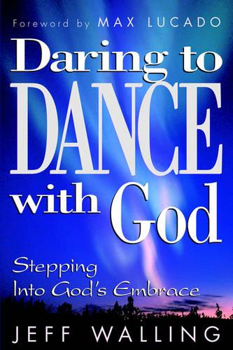 Daring to Dance With God: Stepping into God's Embrace (Paperback)