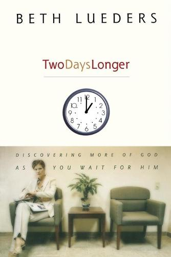 Two Days Longer: Discovering More of God as You Wait For Him (Paperback)