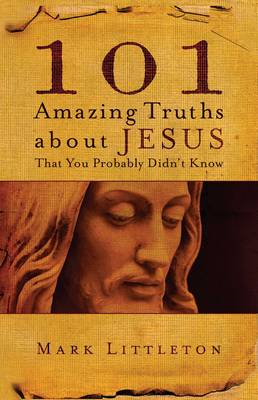 101 Amazing Truths About Jesus That You Probably Didn't Know (Paperback)