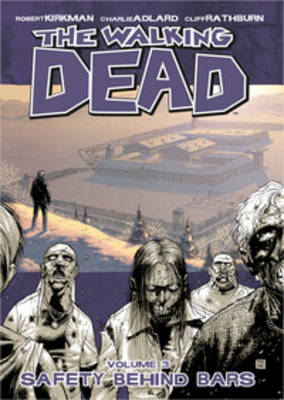 The Walking Dead Volume 3: Safety Behind Bars (Paperback)