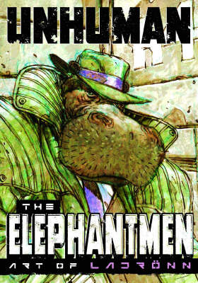 Unhuman: The Elephantmen - The Art of Ladronn (Hardback)