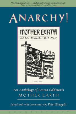 Anarchy!: An Anthology of Emma Goldman's 'Mother Earth' (Hardback)