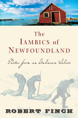 The Iambics of Newfoundland: Notes from an Unknown Shore (Hardback)