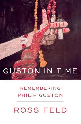 Guston in Time: Remembering Philip Guston (Hardback)