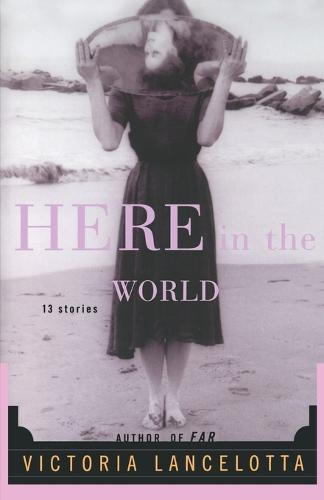 Here in the World: 13 Stories (Paperback)
